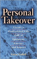 Personal Takeover: Create a Professional Life Full of Optimism, Energy, and Impact by Gary Gabel