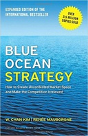 Blue Ocean Strategy, Expanded Edition: How to Create Uncontested Market Space and Make the Competition by W. Chan Kim and Renée Mauborgne